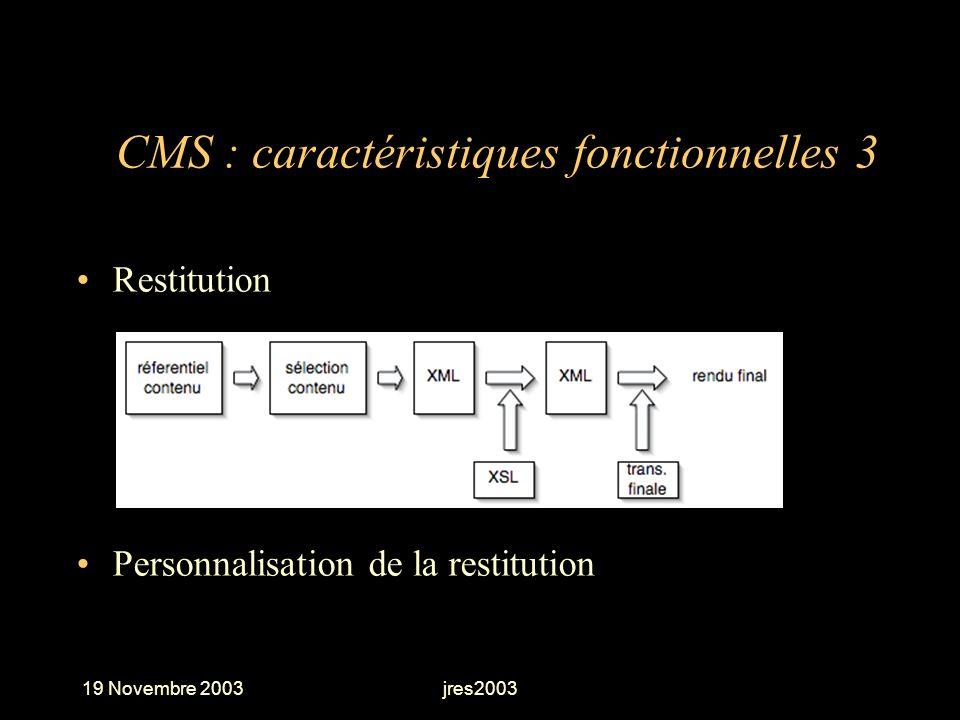 19 Novembre 2003jres2003 CMS : caractéristiques fonctionnelles 3 Restitution Personnalisation de la restitution
