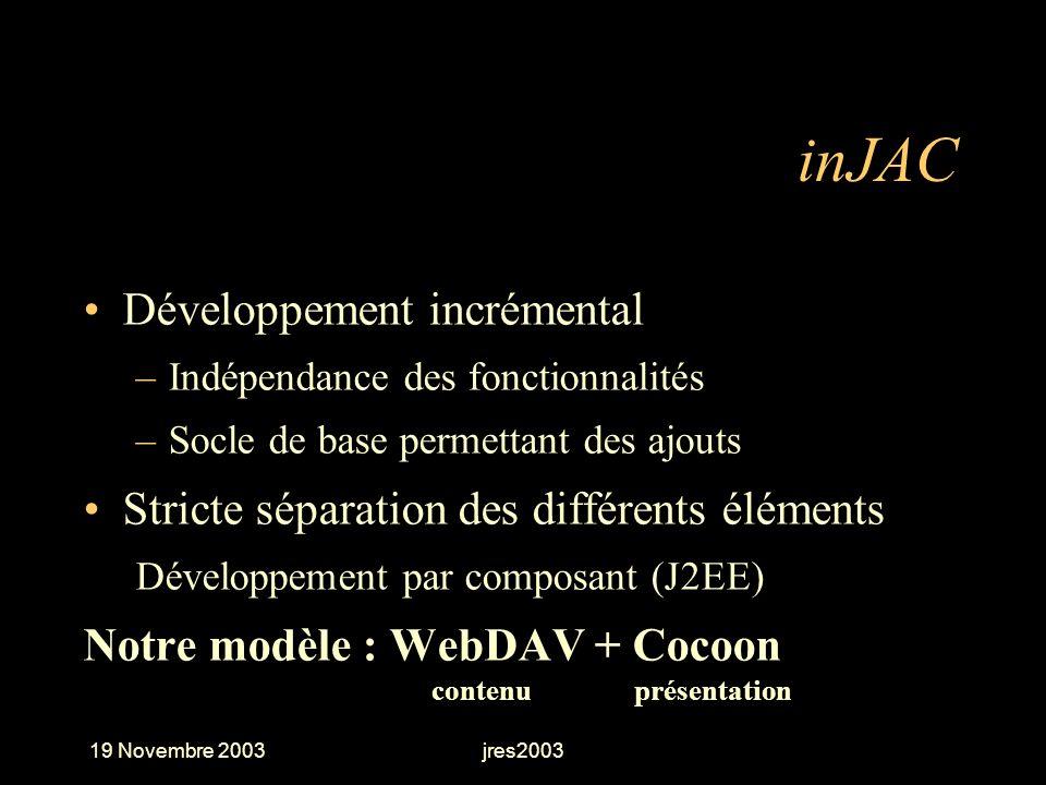 19 Novembre 2003jres2003 inJAC Développement incrémental –Indépendance des fonctionnalités –Socle de base permettant des ajouts Stricte séparation des