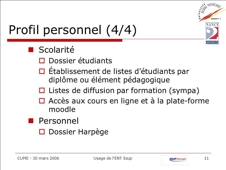 CUME - 30 mars 2006Usage de l'ENT Esup11 Profil personnel (4/4) Scolarité Dossier étudiants Établissement de listes détudiants par diplôme ou élément