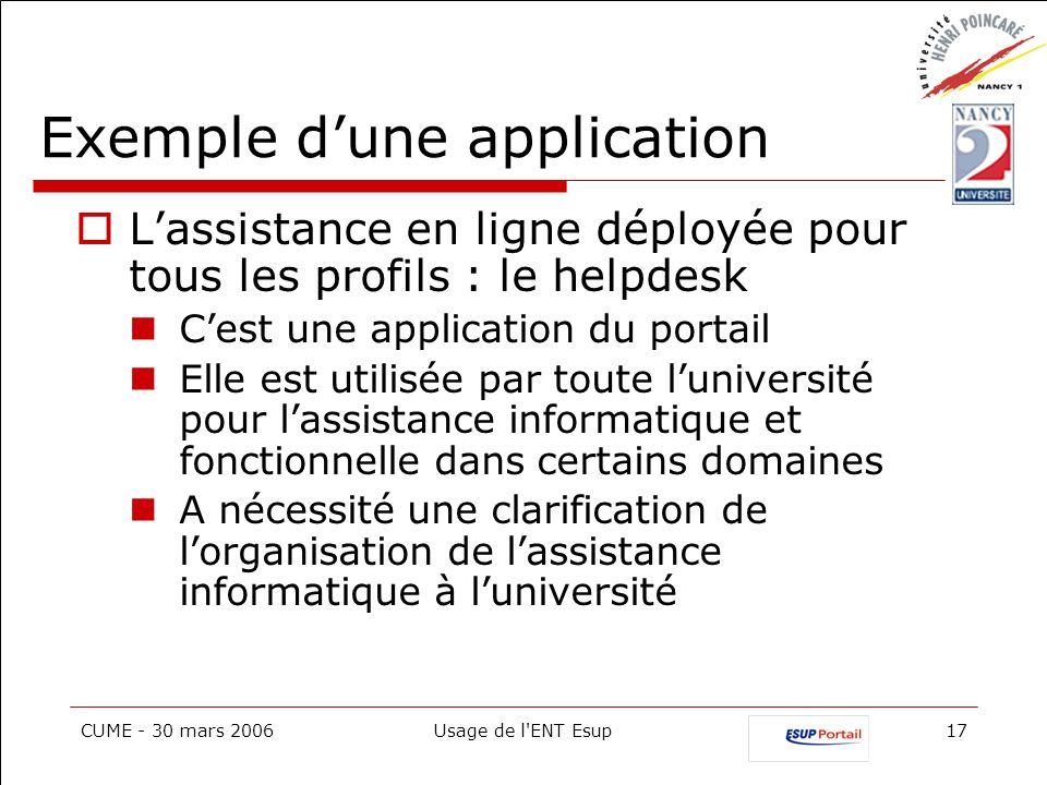 CUME - 30 mars 2006Usage de l'ENT Esup17 Exemple dune application Lassistance en ligne déployée pour tous les profils : le helpdesk Cest une applicati
