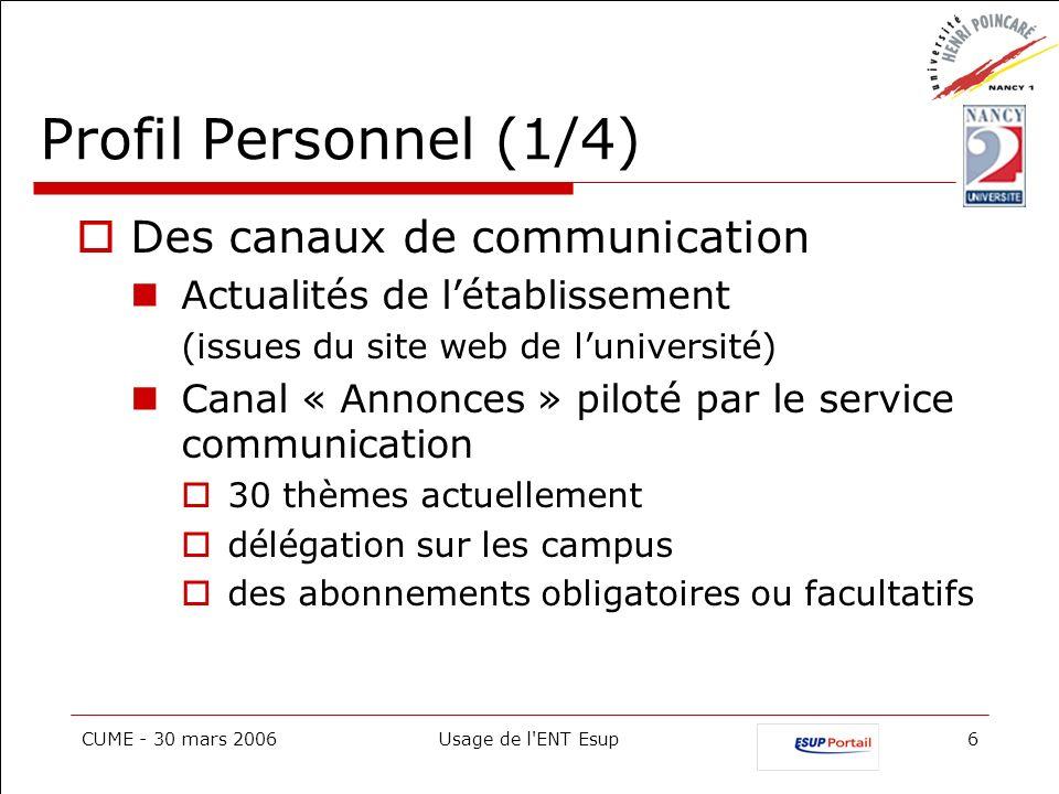 CUME - 30 mars 2006Usage de l'ENT Esup6 Profil Personnel (1/4) Des canaux de communication Actualités de létablissement (issues du site web de luniver