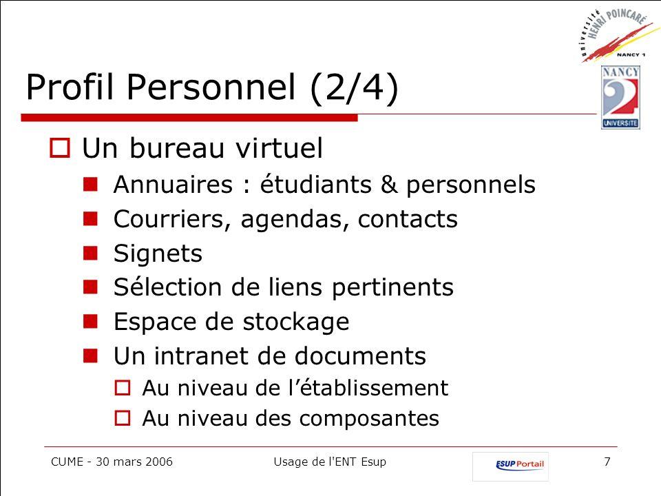 CUME - 30 mars 2006Usage de l'ENT Esup7 Profil Personnel (2/4) Un bureau virtuel Annuaires : étudiants & personnels Courriers, agendas, contacts Signe