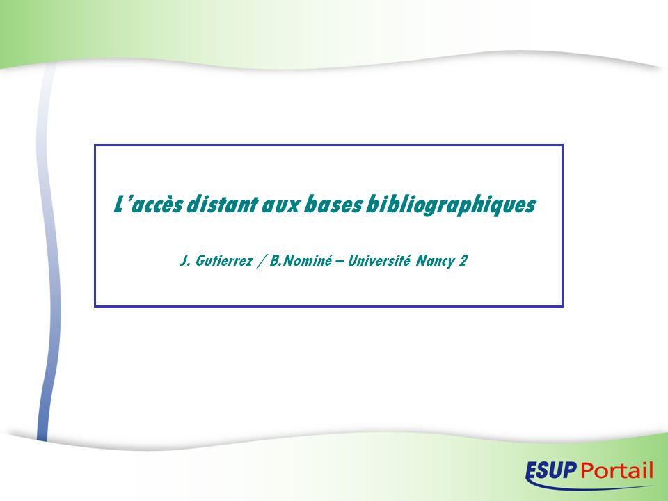 Laccès distant aux bases bibliographiques J. Gutierrez / B.Nominé – Université Nancy 2