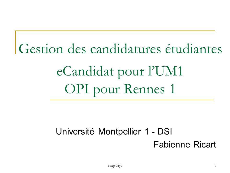 esup days1 Gestion des candidatures étudiantes eCandidat pour lUM1 OPI pour Rennes 1 Université Montpellier 1 - DSI Fabienne Ricart