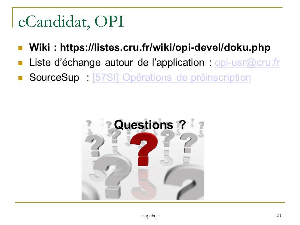 esup days 21 eCandidat, OPI Wiki : https://listes.cru.fr/wiki/opi-devel/doku.php Liste déchange autour de lapplication : opi-usr@cru.fropi-usr@cru.fr