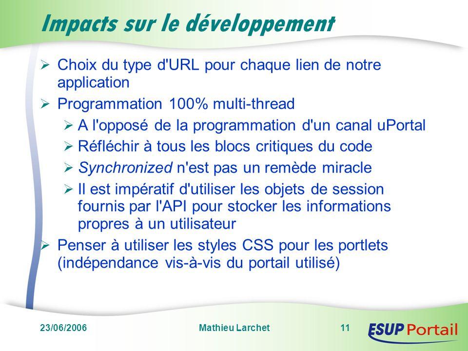 23/06/2006Mathieu Larchet11 Impacts sur le développement Choix du type d'URL pour chaque lien de notre application Programmation 100% multi-thread A l