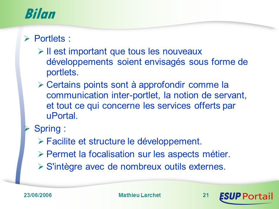 23/06/2006Mathieu Larchet21 Bilan Portlets : Il est important que tous les nouveaux développements soient envisagés sous forme de portlets. Certains p