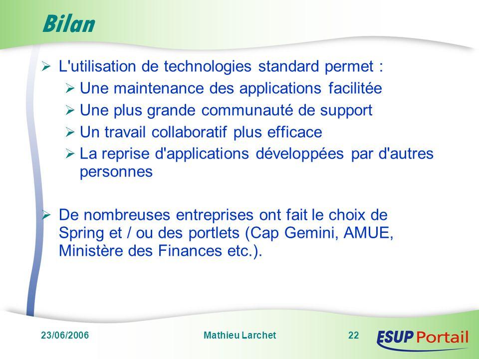 23/06/2006Mathieu Larchet22 Bilan L'utilisation de technologies standard permet : Une maintenance des applications facilitée Une plus grande communaut