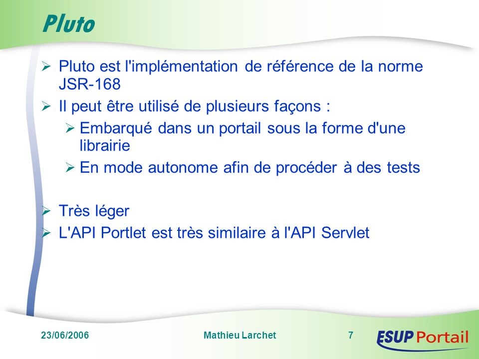 23/06/2006Mathieu Larchet8 Tomcat uPortal Communication Portail / Portlet Modèle de fonctionnement logique Portlet