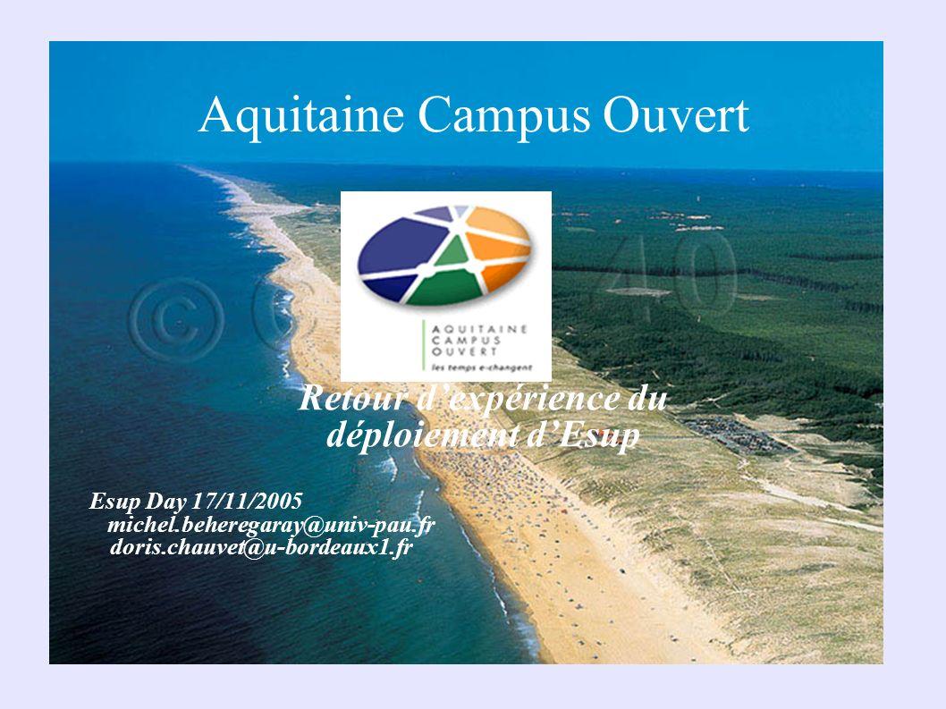 Aquitaine Campus Ouvert Retour dexpérience du déploiement dEsup Esup Day 17/11/2005 michel.beheregaray@univ-pau.fr doris.chauvet@u-bordeaux1.fr