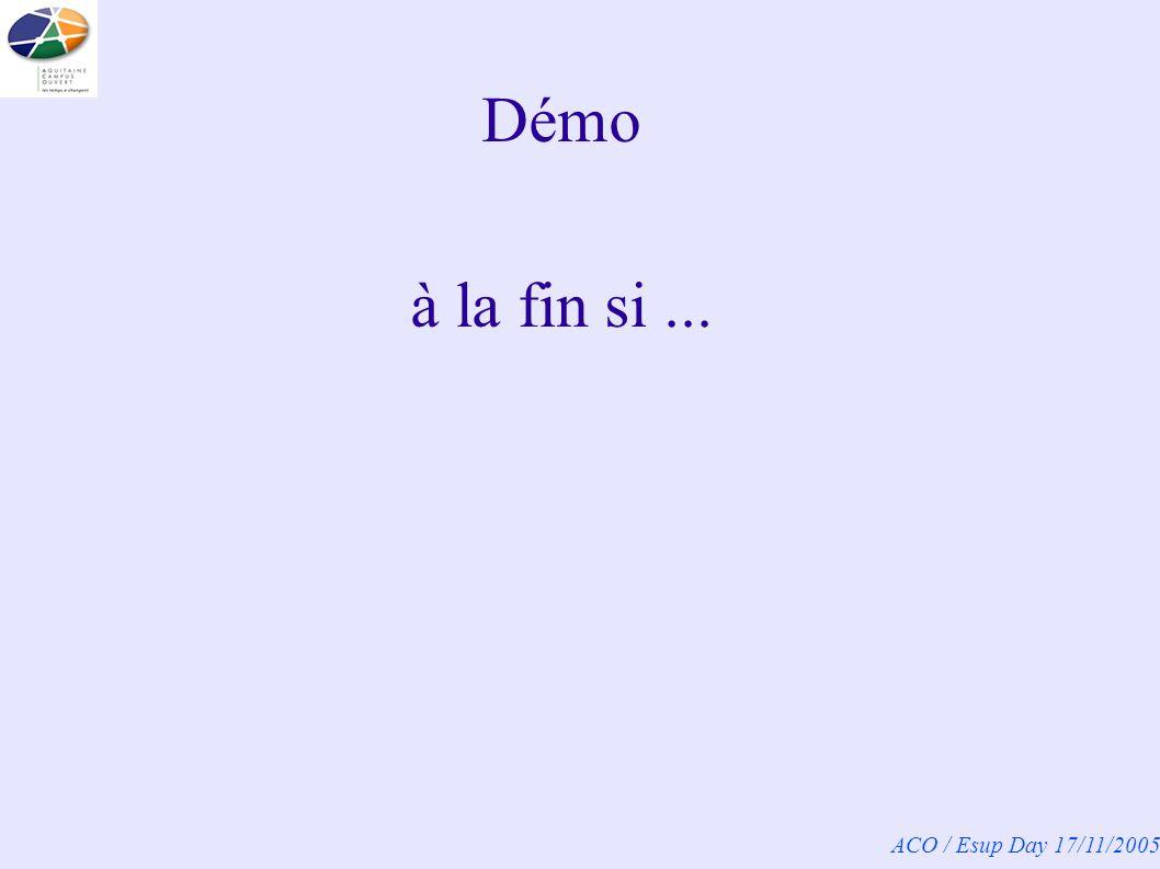 ACO / Esup Day 17/11/2005 Démo à la fin si...