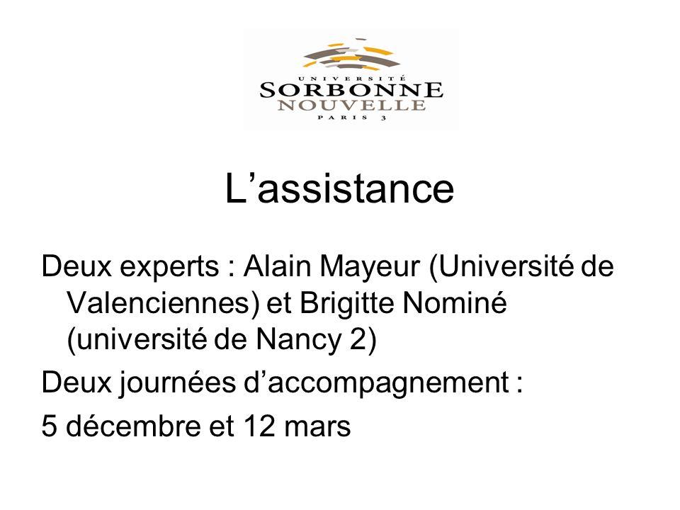 Lassistance Deux experts : Alain Mayeur (Université de Valenciennes) et Brigitte Nominé (université de Nancy 2) Deux journées daccompagnement : 5 décembre et 12 mars