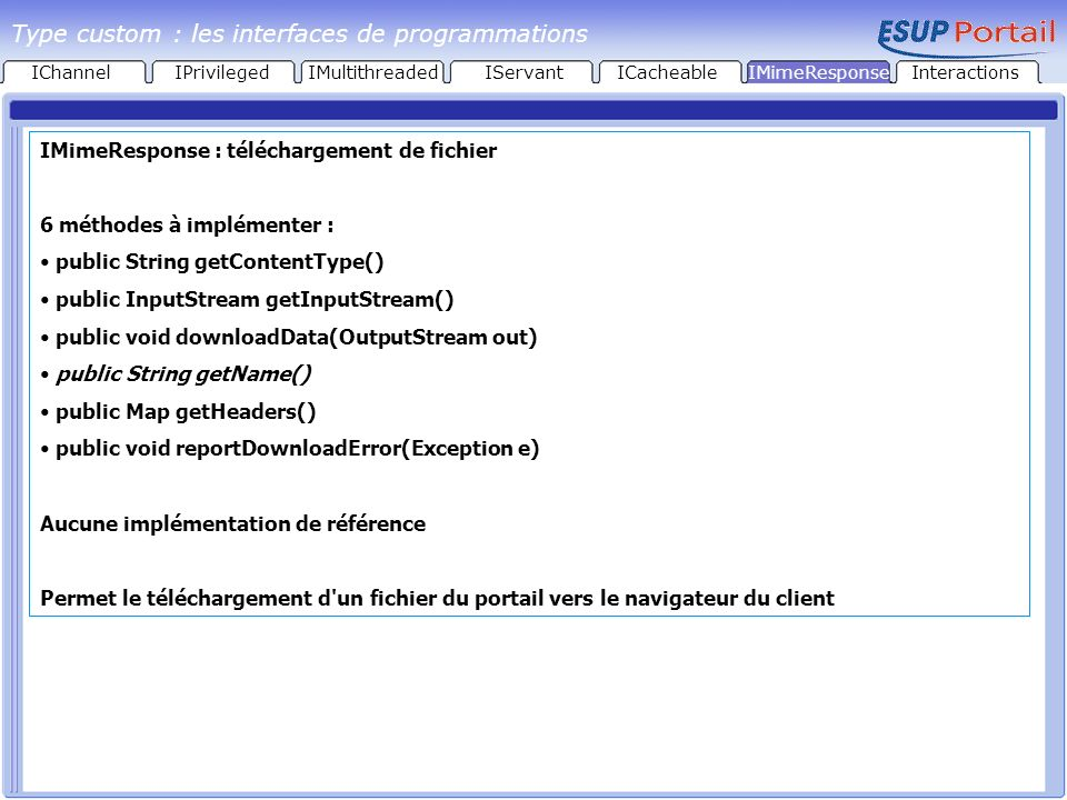 IMimeResponse : téléchargement de fichier 6 méthodes à implémenter : public String getContentType() public InputStream getInputStream() public void do
