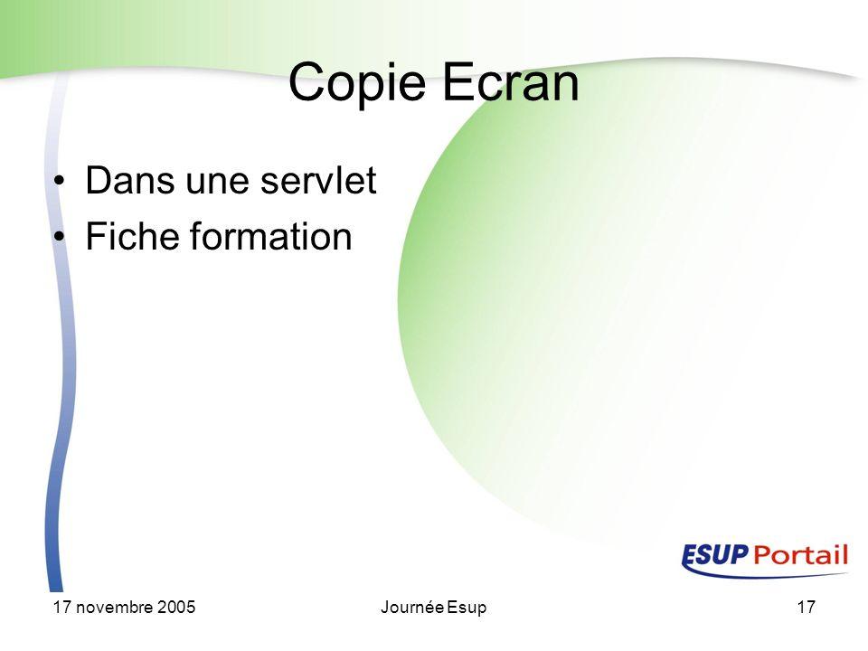 17 novembre 2005Journée Esup17 Copie Ecran Dans une servlet Fiche formation