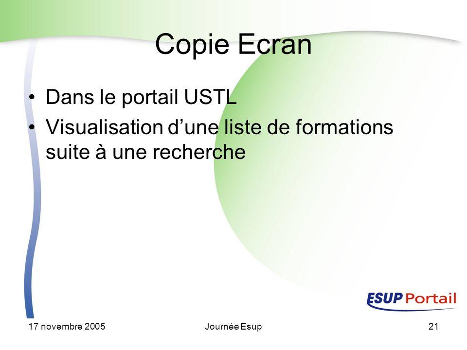 17 novembre 2005Journée Esup21 Copie Ecran Dans le portail USTL Visualisation dune liste de formations suite à une recherche