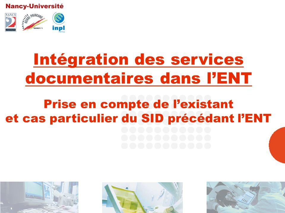 22/23 juin 2006 Journées ESUP 1 Intégration des services documentaires dans lENT Prise en compte de lexistant et cas particulier du SID précédant lENT
