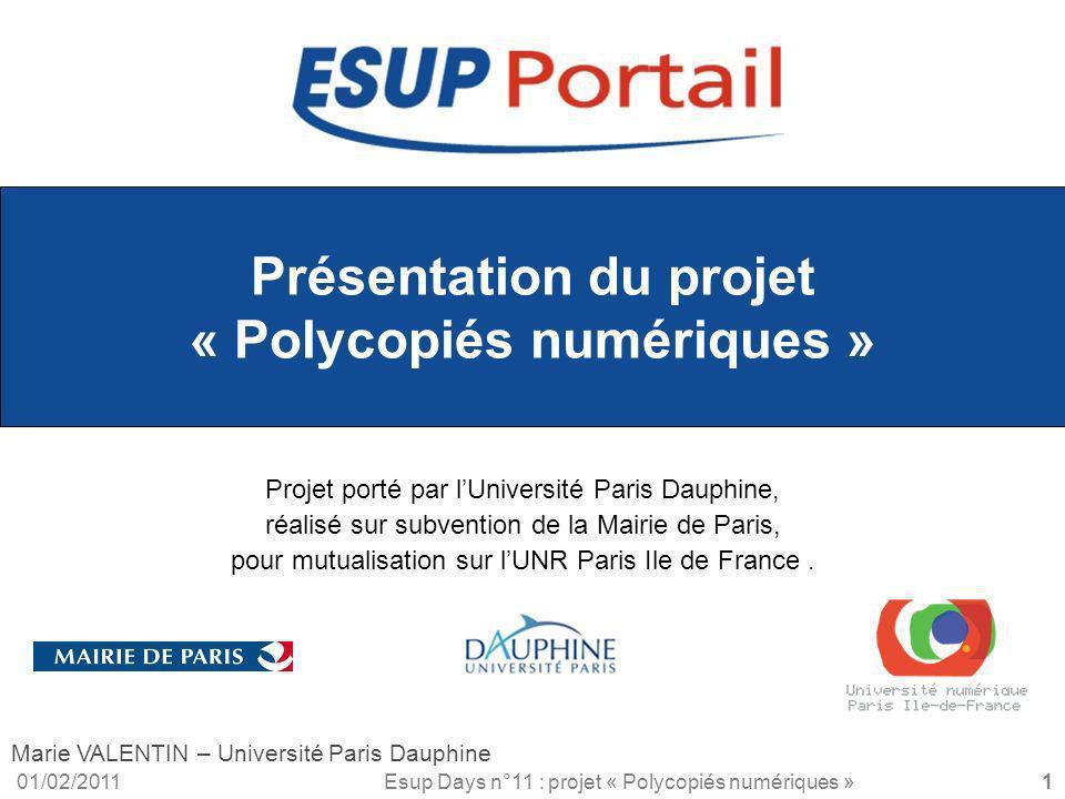 01/02/2011Esup Days n°11 : projet « Polycopiés numériques » « Polycopiés Numériques » Projet « Polycopiés Numériques » : un projet de lUNR Paris Ile de France (UNPIdF) Il fait partie dun programme de 7 services numériques mutualisés recevant le concours financier de la Mairie de Paris.