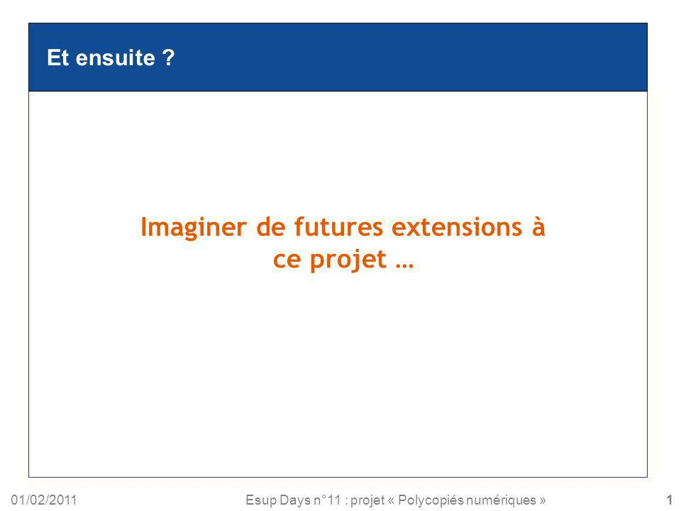 01/02/2011Esup Days n°11 : projet « Polycopiés numériques » Et ensuite ? Imaginer de futures extensions à ce projet … 11