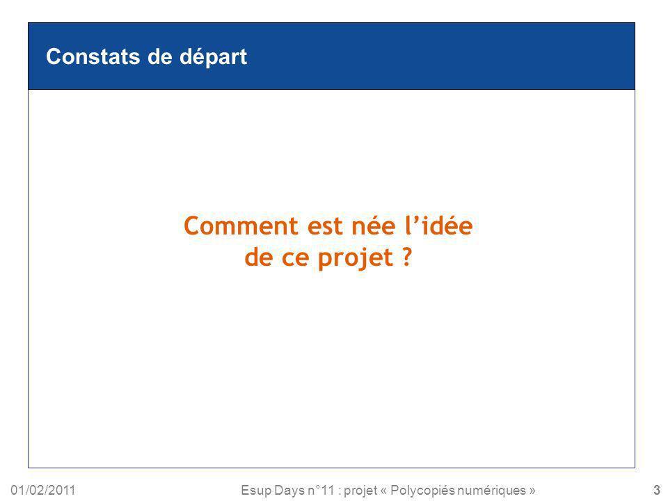 01/02/2011Esup Days n°11 : projet « Polycopiés numériques » Constats de départ Comment est née lidée de ce projet ? 3