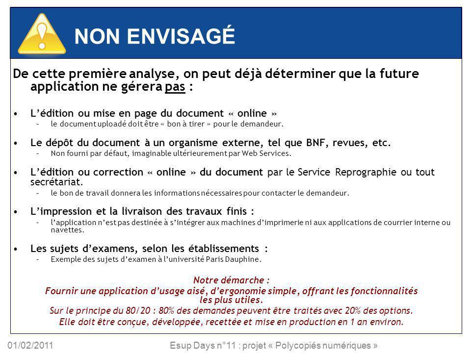 01/02/2011Esup Days n°11 : projet « Polycopiés numériques » Etat des lieux Les établissements de lUNR sont souvent déjà équipés, et de façons diverses : Plates-formes de formation (sur 15 réponses) : Moodle = 9 Dokéos = 3 Claroline = 2 Web CT/Blackboard = 2 Logiciels de reprographie (sur 9 réponses) : DSF = 4 Cervo Print = 4 Prinéo Caméléon = 1 Applications développées en interne = 2 Conclusion : applications variées, usages des plates-formes variés (formation à distance, diffusion, C2i, …) et donc une orientation projet à réfléchir.