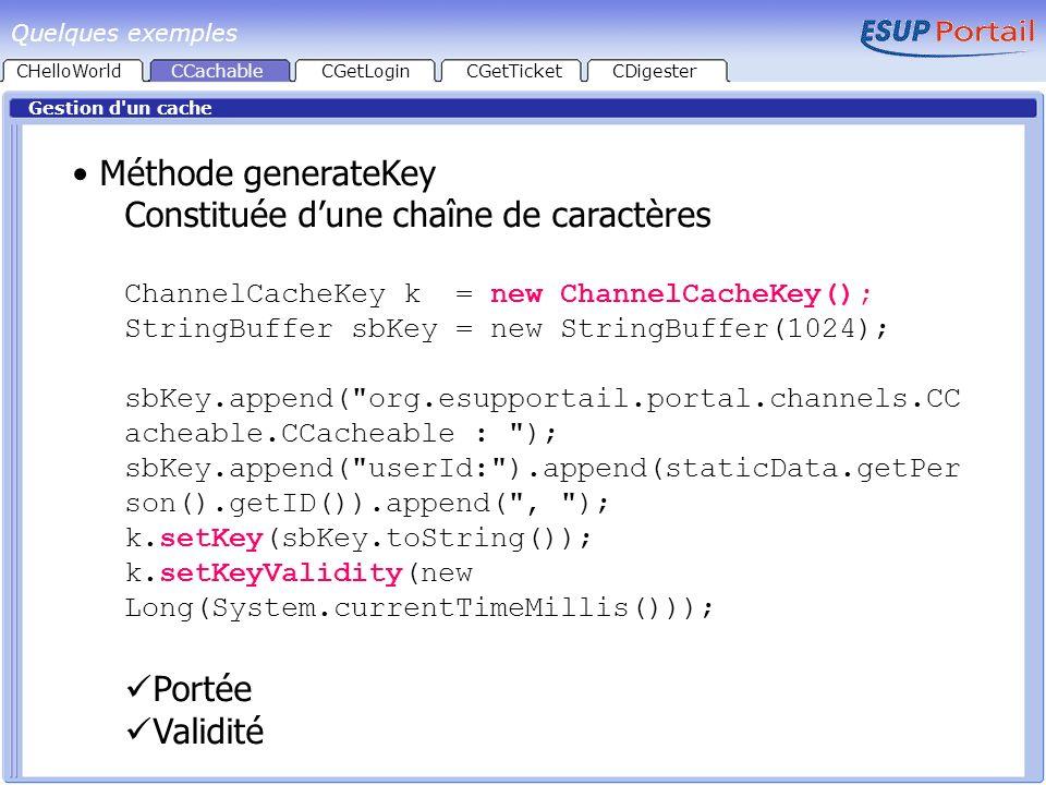 CHelloWorld Gestion d'un cache CCachableCGetLoginCGetTicketCDigester Méthode generateKey Constituée dune chaîne de caractères ChannelCacheKey k = new