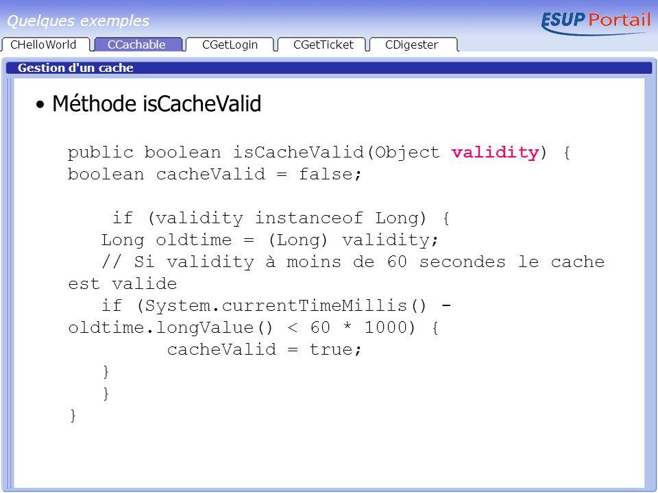 CHelloWorld Gestion d'un cache CCachableCGetLoginCGetTicketCDigester Méthode isCacheValid public boolean isCacheValid(Object validity) { boolean cache