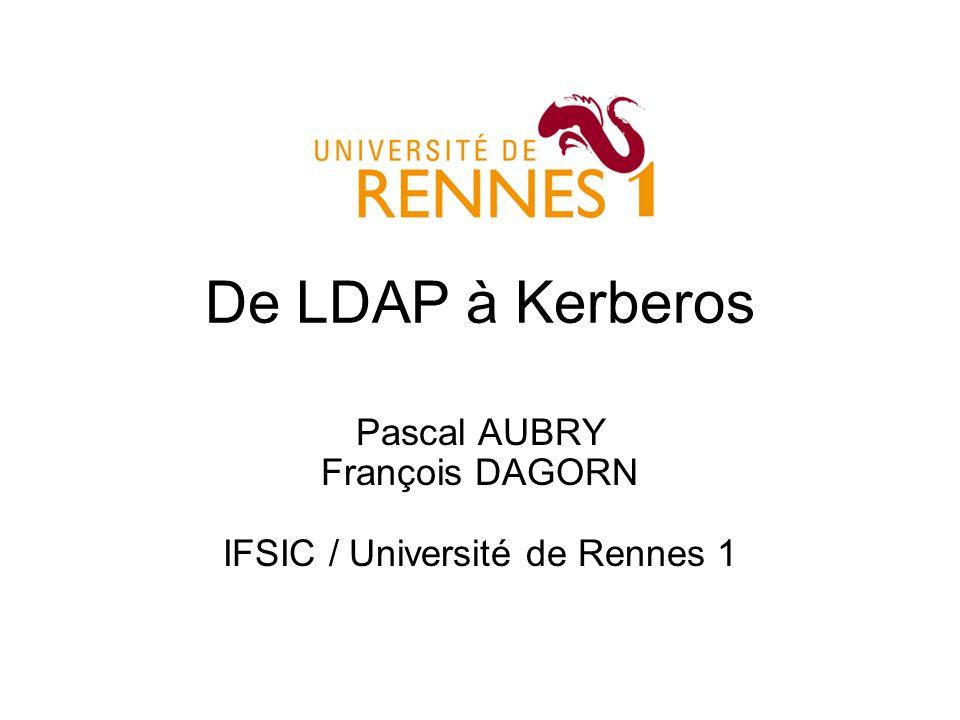 De LDAP à Kerberos Pascal AUBRY François DAGORN IFSIC / Université de Rennes 1