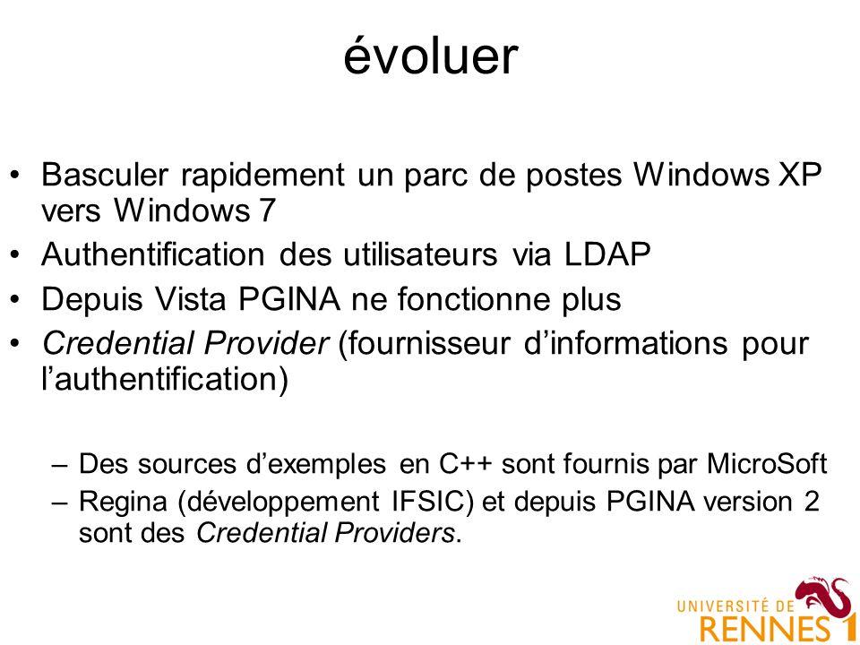évoluer Basculer rapidement un parc de postes Windows XP vers Windows 7 Authentification des utilisateurs via LDAP Depuis Vista PGINA ne fonctionne pl