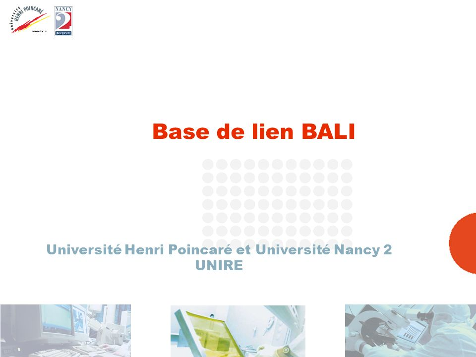[12 septembre 2005 ] CRI UHP – NANCY2 1 Base de lien BALI Université Henri Poincaré et Université Nancy 2 UNIRE