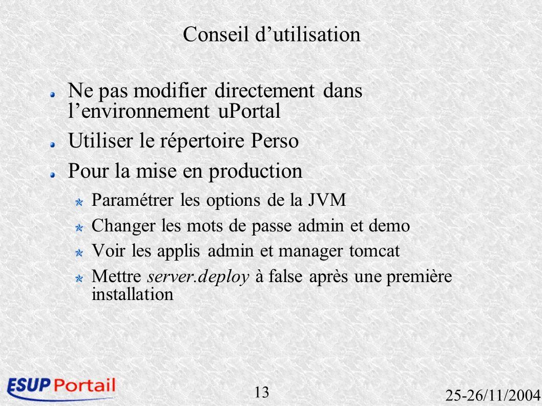 13 25-26/11/2004 Conseil dutilisation Ne pas modifier directement dans lenvironnement uPortal Utiliser le répertoire Perso Pour la mise en production