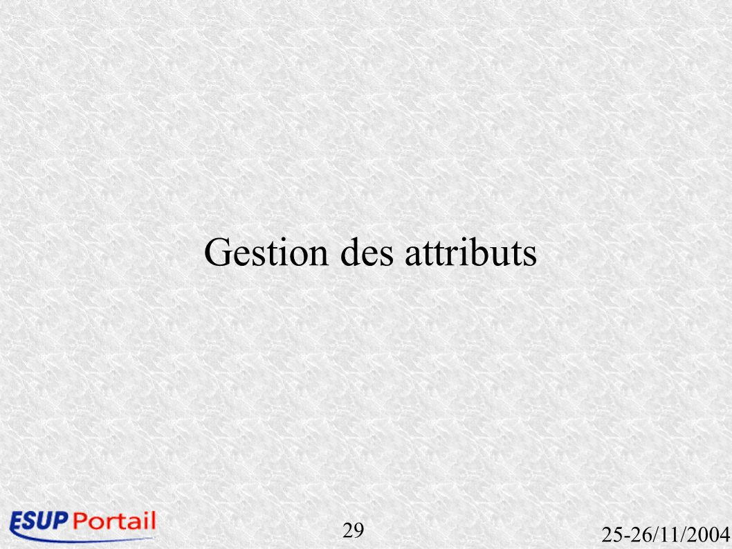 29 25-26/11/2004 Gestion des attributs