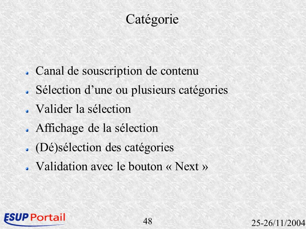 48 25-26/11/2004 Catégorie Canal de souscription de contenu Sélection dune ou plusieurs catégories Valider la sélection Affichage de la sélection (Dé)