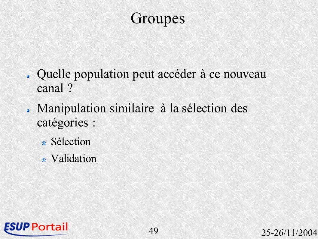 49 25-26/11/2004 Groupes Quelle population peut accéder à ce nouveau canal ? Manipulation similaire à la sélection des catégories : Sélection Validati