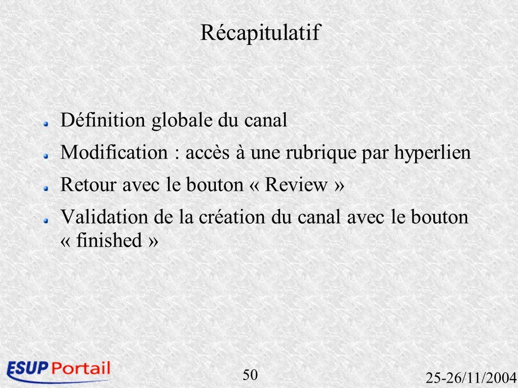 50 25-26/11/2004 Récapitulatif Définition globale du canal Modification : accès à une rubrique par hyperlien Retour avec le bouton « Review » Validati