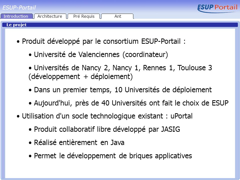 uPortal Framework Gestionnaire de groupes / utilisateurs Service de données Moteur XSLT Canal ESUP-Portail IntroductionArchitecturePré RequisAnt Architecture interne