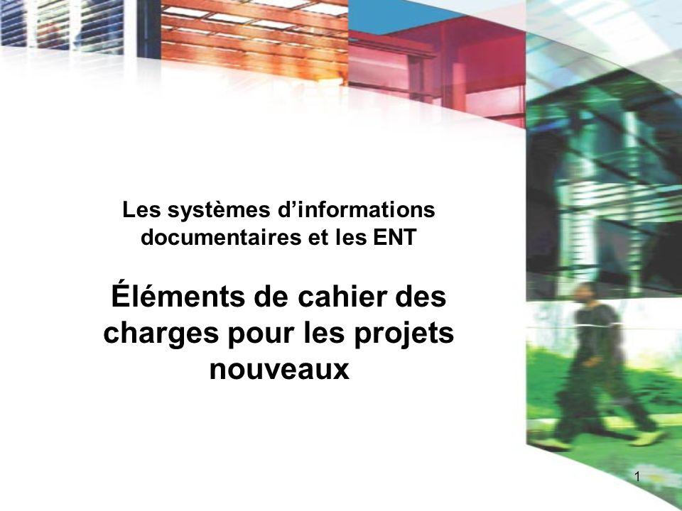 1 Les systèmes dinformations documentaires et les ENT Éléments de cahier des charges pour les projets nouveaux