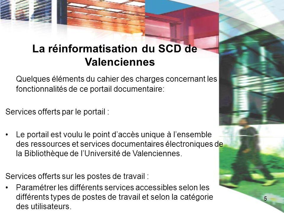 5 La réinformatisation du SCD de Valenciennes Quelques éléments du cahier des charges concernant les fonctionnalités de ce portail documentaire: Servi
