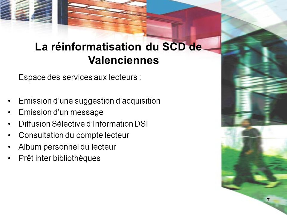 7 La réinformatisation du SCD de Valenciennes Espace des services aux lecteurs : Emission dune suggestion dacquisition Emission dun message Diffusion