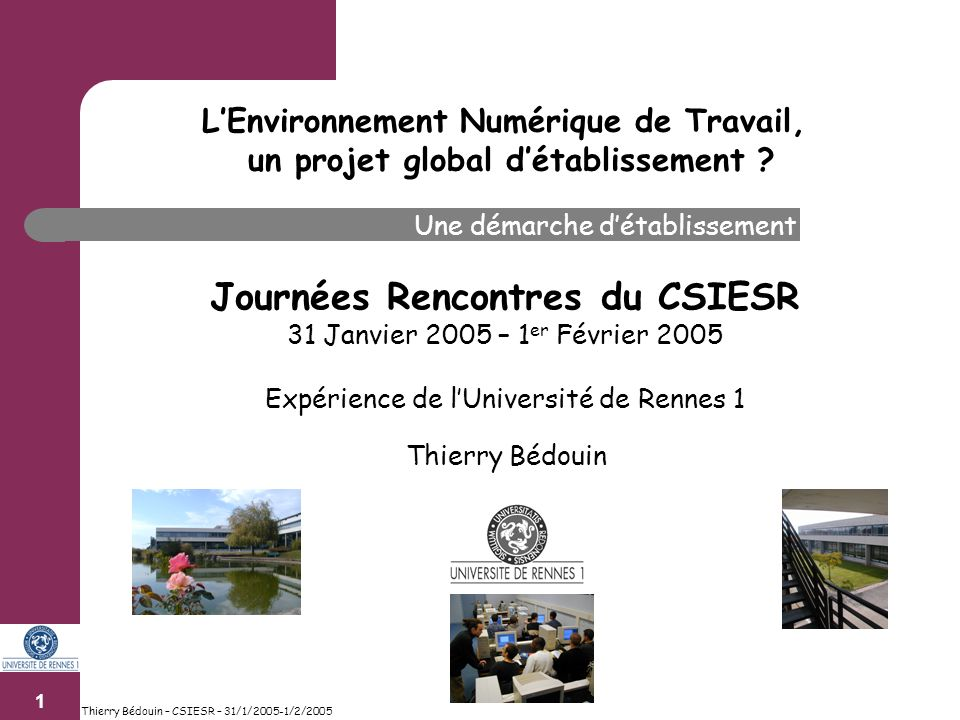 1 Thierry Bédouin – CSIESR – 31/1/2005-1/2/2005 LEnvironnement Numérique de Travail, un projet global détablissement .
