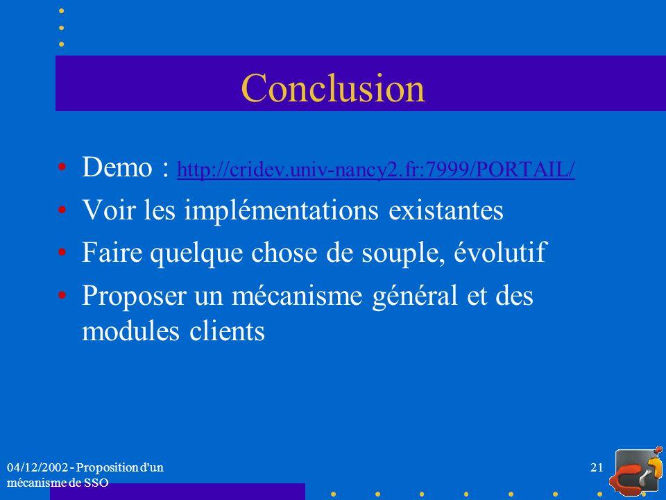 04/12/2002 - Proposition d'un mécanisme de SSO 21 Conclusion Demo : http://cridev.univ-nancy2.fr:7999/PORTAIL/ http://cridev.univ-nancy2.fr:7999/PORTA