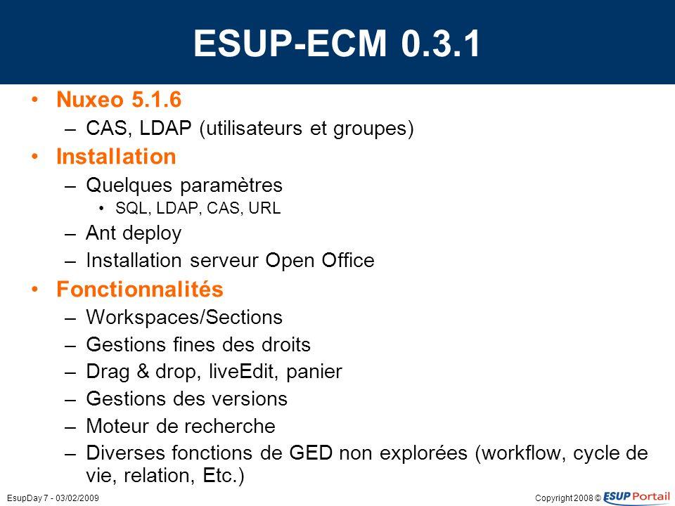 Copyright 2008 ©EsupDay 7 - 03/02/2009 ESUP-ECM 0.3.1 Nuxeo 5.1.6 –CAS, LDAP (utilisateurs et groupes) Installation –Quelques paramètres SQL, LDAP, CA
