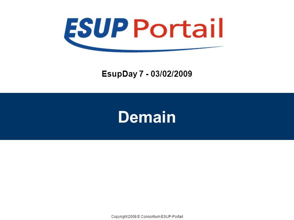 Copyright 2008 © Consortium ESUP-Portail EsupDay 7 - 03/02/2009 Demain