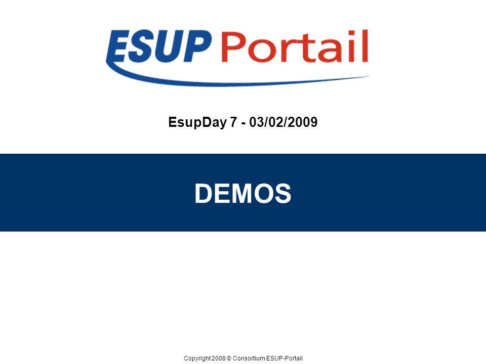 Copyright 2008 © Consortium ESUP-Portail EsupDay 7 - 03/02/2009 DEMOS