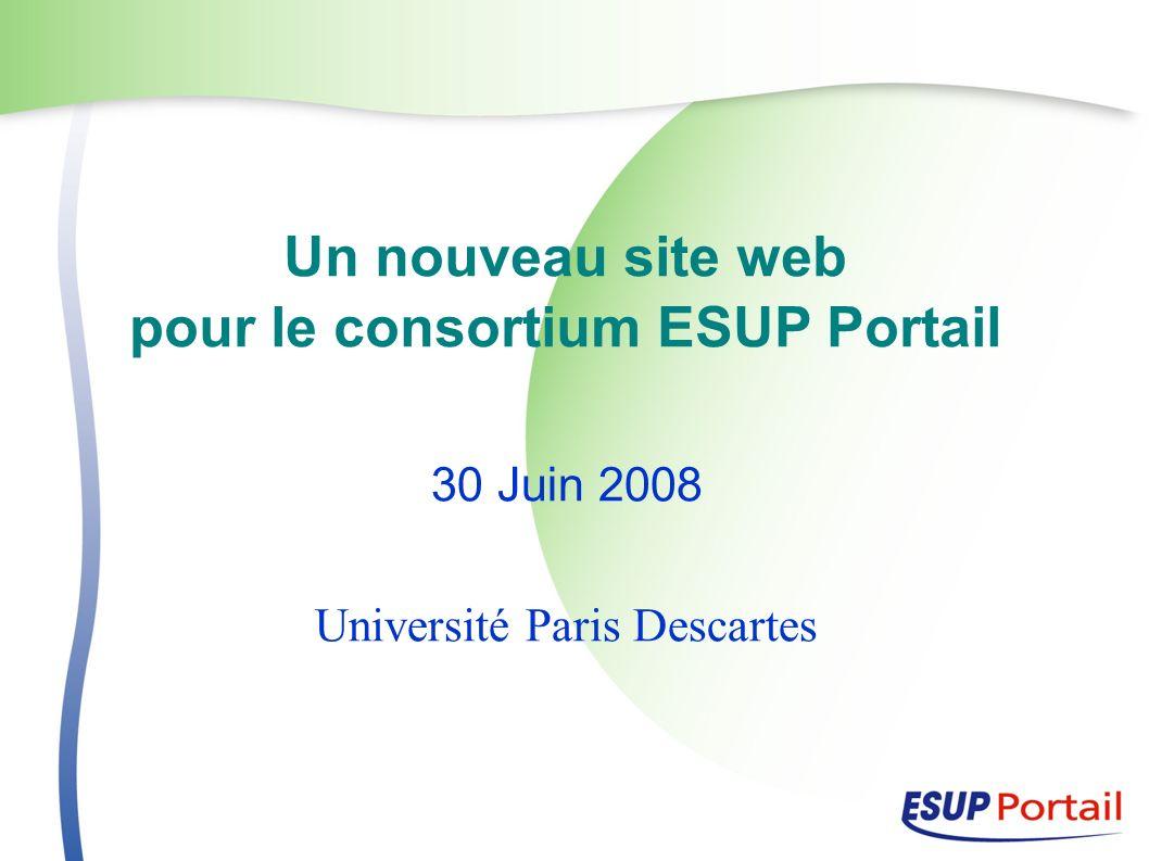 Un nouveau site web pour le consortium ESUP Portail 30 Juin 2008 Université Paris Descartes