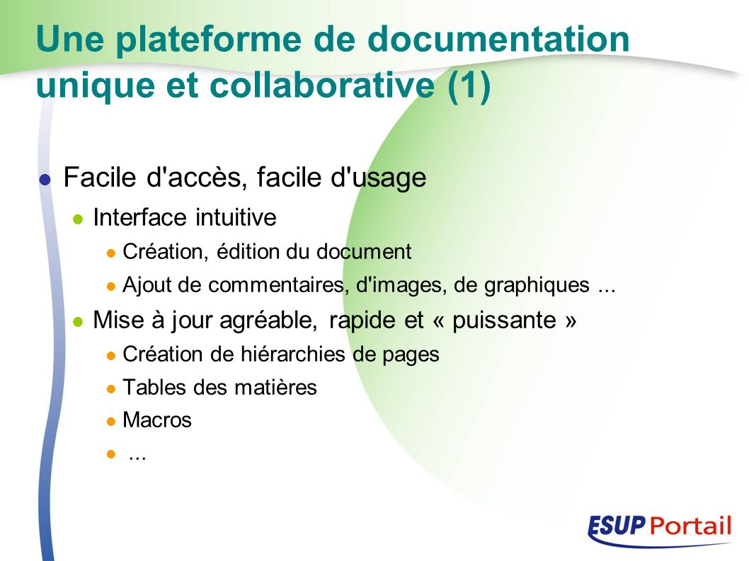 Une plateforme de documentation unique et collaborative (1) Facile d accès, facile d usage Interface intuitive Création, édition du document Ajout de commentaires, d images, de graphiques...