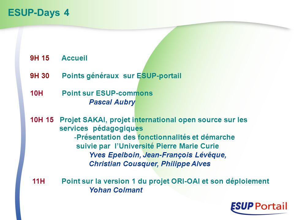 ESUP-Days 4 9H 15 Accueil 9H 30 Points généraux sur ESUP-portail 10H Point sur ESUP-commons Pascal Aubry 10H 15 Projet SAKAI, projet international ope
