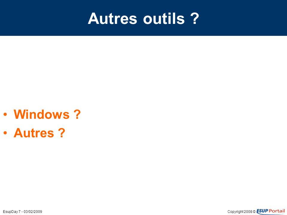 Copyright 2008 ©EsupDay 7 - 03/02/2009 Autres outils ? Windows ? Autres ?