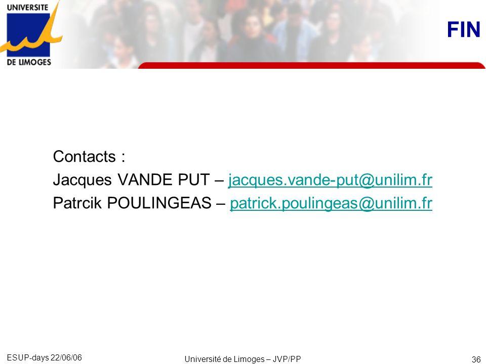 ESUP-days 22/06/06 Université de Limoges – JVP/PP 36 FIN Contacts : Jacques VANDE PUT – jacques.vande-put@unilim.frjacques.vande-put@unilim.fr Patrcik