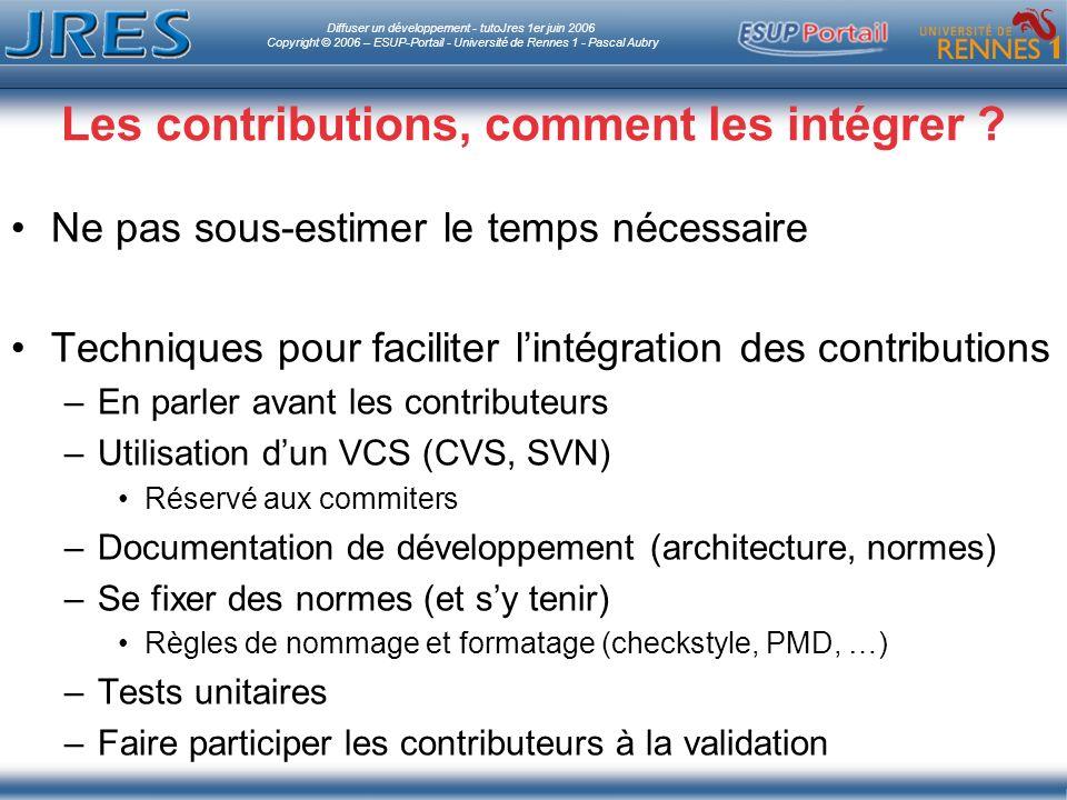 Diffuser un développement - tutoJres 1er juin 2006 Copyright © 2006 – ESUP-Portail - Université de Rennes 1 - Pascal Aubry Les contributions, comment les intégrer .