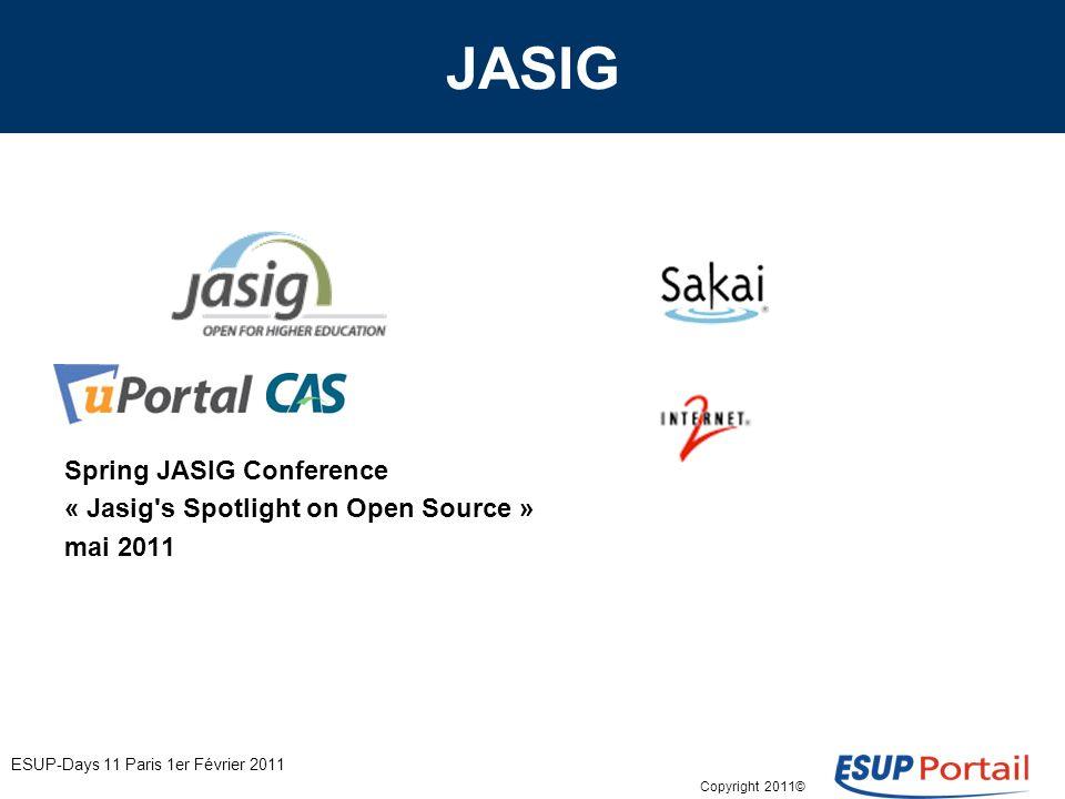 Copyright 2011© ESUP-Days 11 Paris 1er Février 2011 JASIG Spring JASIG Conference « Jasig's Spotlight on Open Source » mai 2011